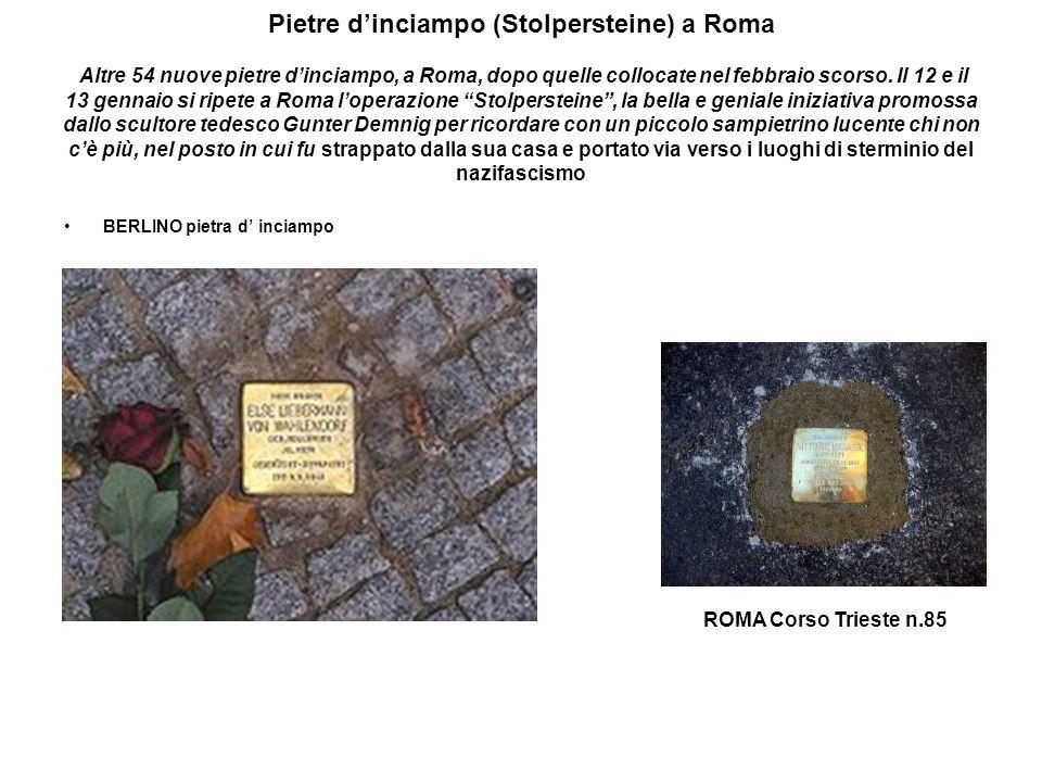 Pietre dinciampo (Stolpersteine) a Roma Altre 54 nuove pietre dinciampo, a Roma, dopo quelle collocate nel febbraio scorso.