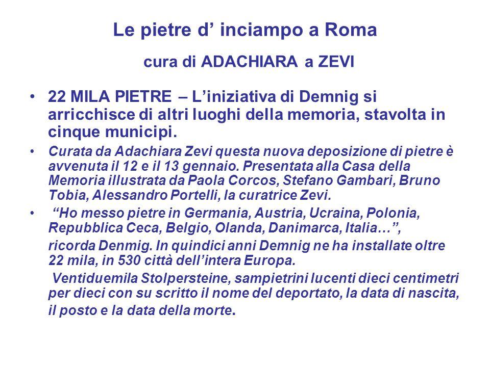 Le pietre d inciampo a Roma cura di ADACHIARA a ZEVI 22 MILA PIETRE – Liniziativa di Demnig si arricchisce di altri luoghi della memoria, stavolta in cinque municipi.