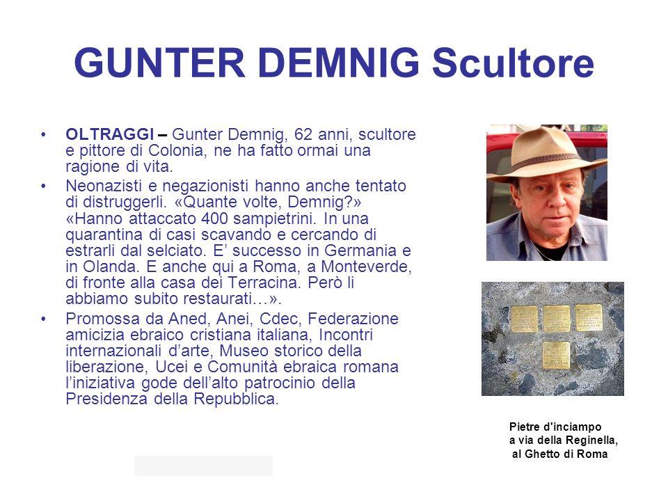GUNTER DEMNIG Scultore OLTRAGGI – Gunter Demnig, 62 anni, scultore e pittore di Colonia, ne ha fatto ormai una ragione di vita. Neonazisti e negazioni