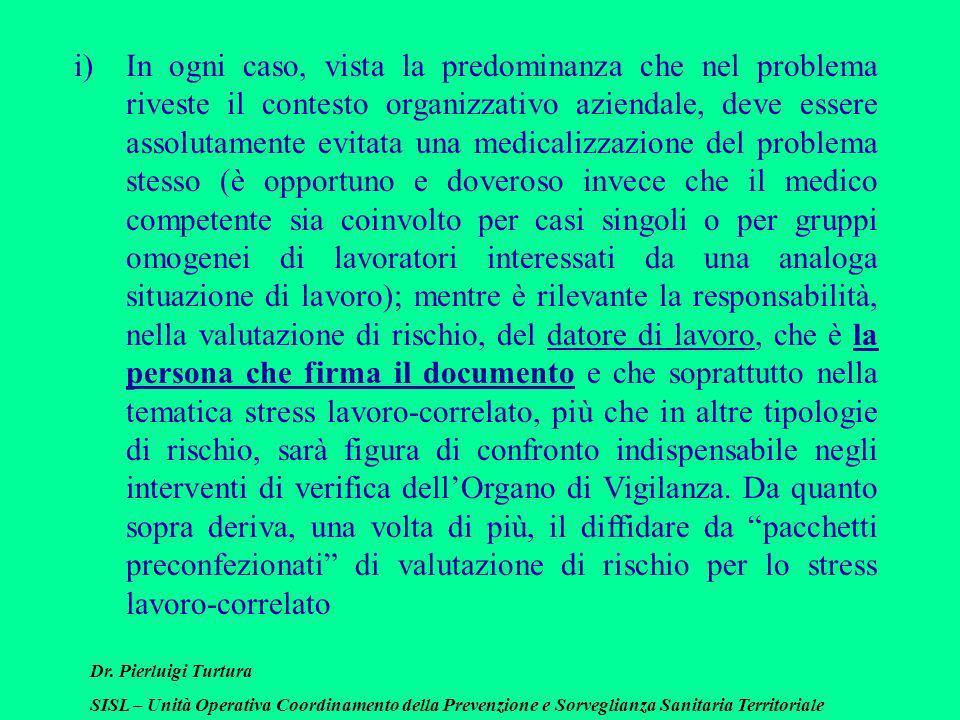 Dr. Pierluigi Turtura SISL – Unità Operativa Coordinamento della Prevenzione e Sorveglianza Sanitaria Territoriale i)In ogni caso, vista la predominan