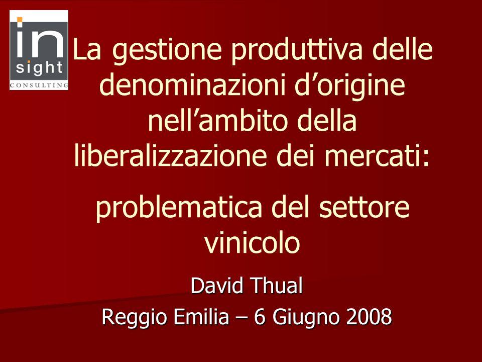 La gestione produttiva delle denominazioni dorigine nellambito della liberalizzazione dei mercati: problematica del settore vinicolo David Thual Reggio Emilia – 6 Giugno 2008