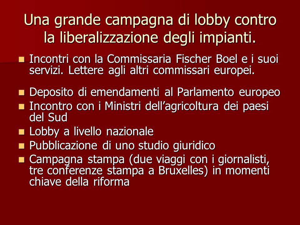 Una grande campagna di lobby contro la liberalizzazione degli impianti. Incontri con la Commissaria Fischer Boel e i suoi servizi. Lettere agli altri