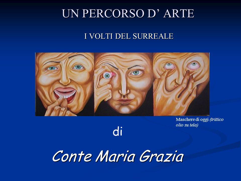 UN PERCORSO D ARTE I VOLTI DEL SURREALE Maschere di oggi (trittico olio su tela) di Conte Maria Grazia