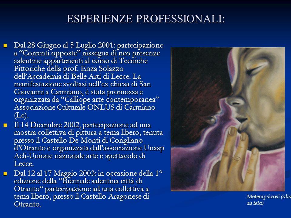 ESPERIENZE PROFESSIONALI: Dal 28 Giugno al 5 Luglio 2001: partecipazione a Correnti opposte rassegna di neo presenze salentine appartenenti al corso d