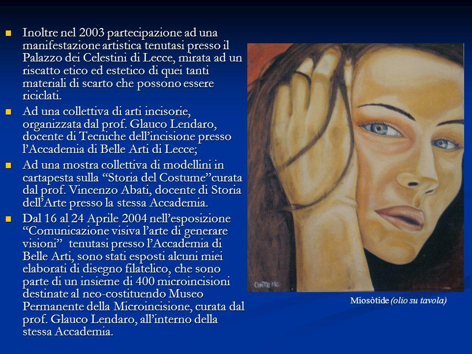 Inoltre nel 2003 partecipazione ad una manifestazione artistica tenutasi presso il Palazzo dei Celestini di Lecce, mirata ad un riscatto etico ed este
