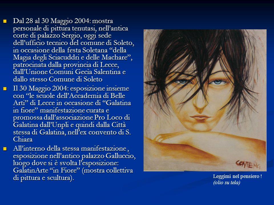 Dal 28 al 30 Maggio 2004: mostra personale di pittura tenutasi, nellantica corte di palazzo Sergio, oggi sede dellufficio tecnico del comune di Soleto