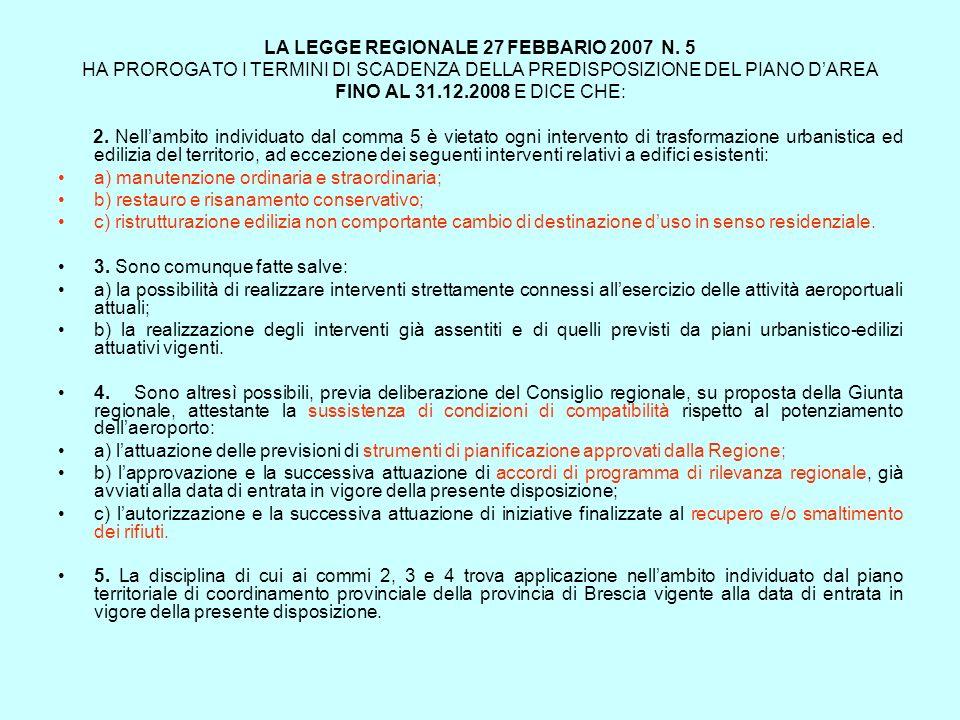 LA LEGGE REGIONALE 27 FEBBARIO 2007 N. 5 HA PROROGATO I TERMINI DI SCADENZA DELLA PREDISPOSIZIONE DEL PIANO DAREA FINO AL 31.12.2008 E DICE CHE: 2. Ne
