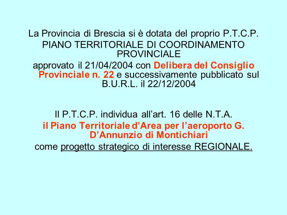 La Provincia di Brescia si è dotata del proprio P.T.C.P. PIANO TERRITORIALE DI COORDINAMENTO PROVINCIALE approvato il 21/04/2004 con Delibera del Cons