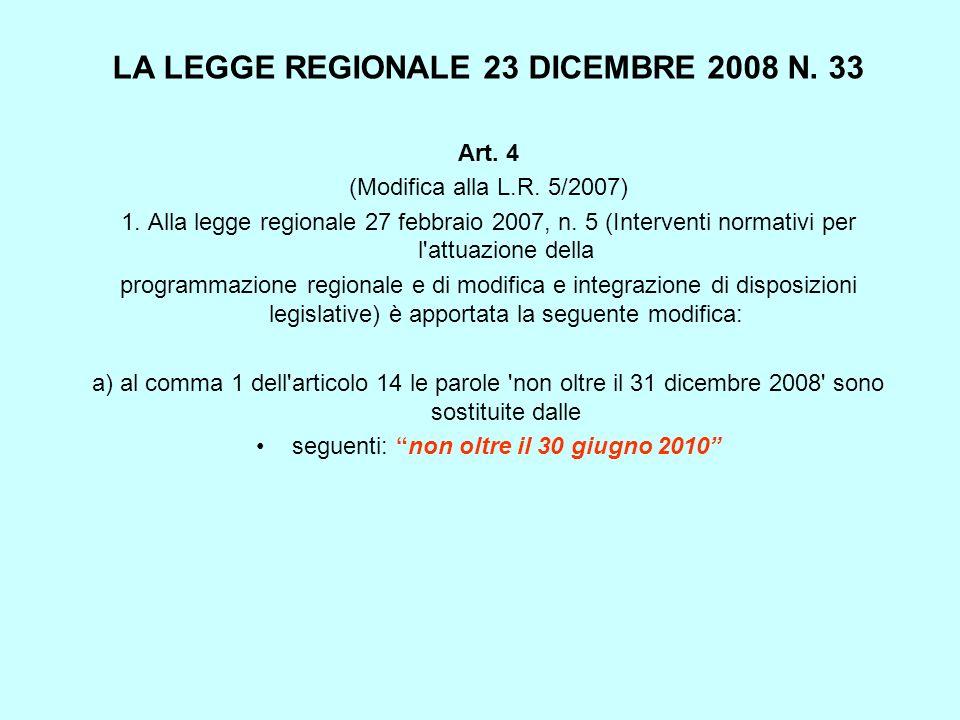 LA LEGGE REGIONALE 23 DICEMBRE 2008 N. 33 Art. 4 (Modifica alla L.R. 5/2007) 1. Alla legge regionale 27 febbraio 2007, n. 5 (Interventi normativi per