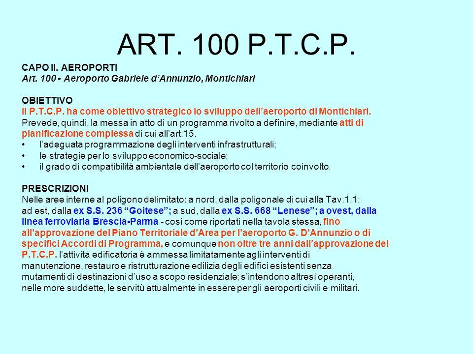 CAPO II. AEROPORTI Art. 100 - Aeroporto Gabriele dAnnunzio, Montichiari OBIETTIVO Il P.T.C.P. ha come obiettivo strategico lo sviluppo dellaeroporto d