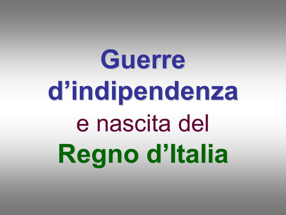 Guerre dindipendenza Regno dItalia Guerre dindipendenza e nascita del Regno dItalia
