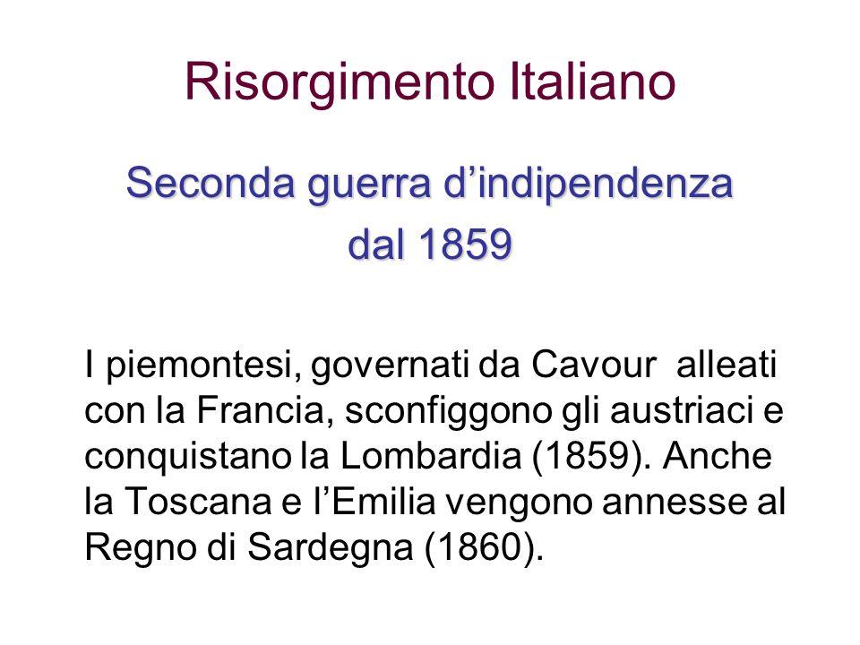 Risorgimento Italiano Seconda guerra dindipendenza dal 1859 I piemontesi, governati da Cavour alleati con la Francia, sconfiggono gli austriaci e conq