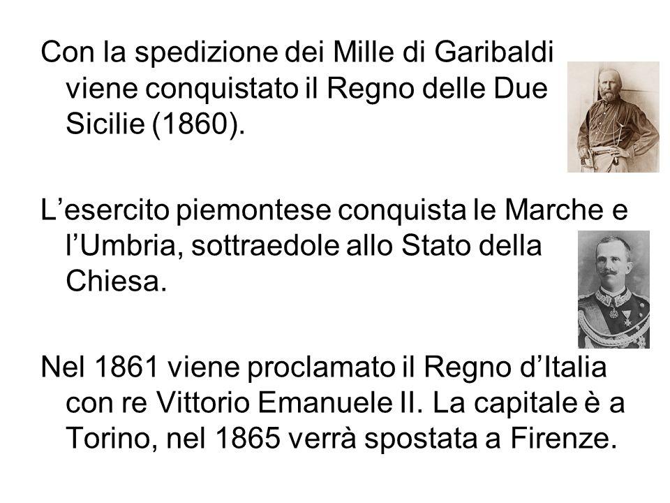 Con la spedizione dei Mille di Garibaldi viene conquistato il Regno delle Due Sicilie (1860). Lesercito piemontese conquista le Marche e lUmbria, sott