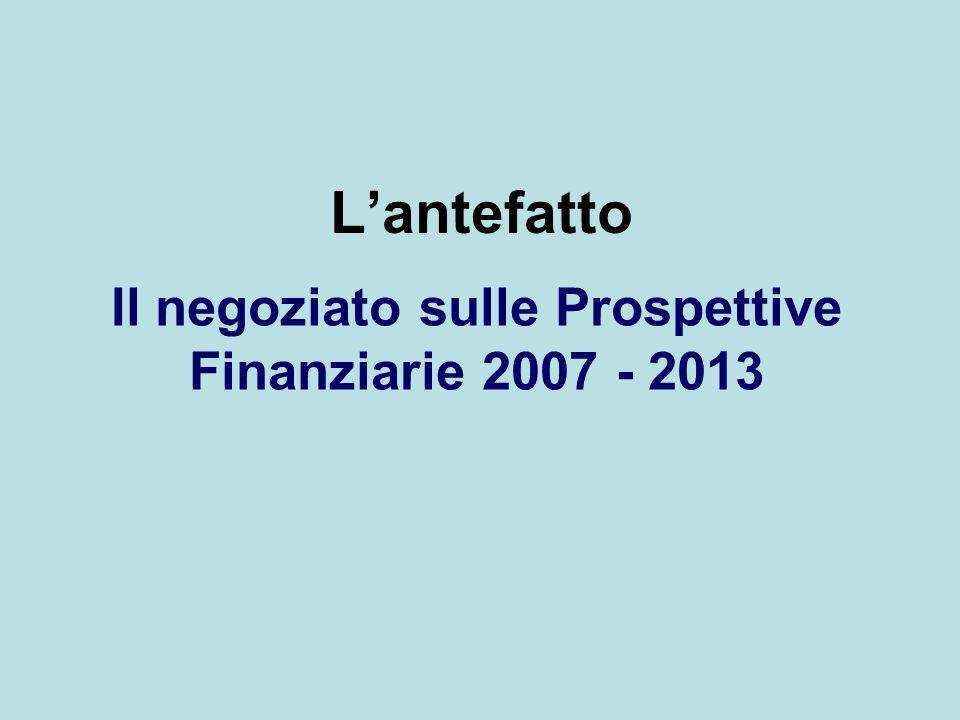 Il negoziato sulle Prospettive Finanziarie 2007 - 2013 Lantefatto