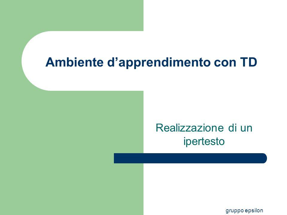 gruppo epsilon Ambiente dapprendimento con TD Realizzazione di un ipertesto