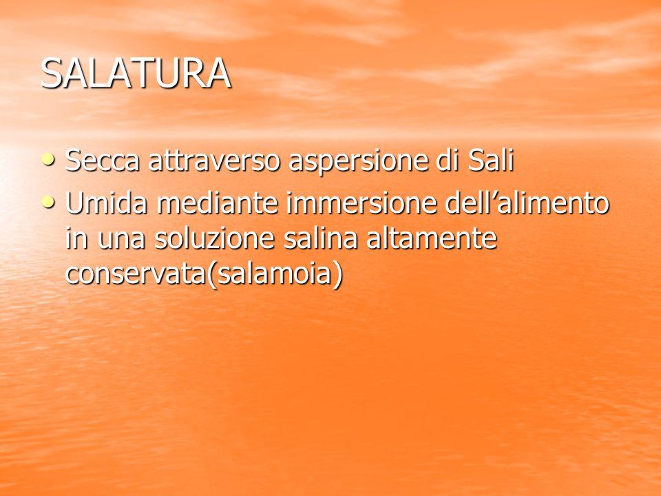 SALATURA Secca attraverso aspersione di Sali Secca attraverso aspersione di Sali Umida mediante immersione dellalimento in una soluzione salina altame