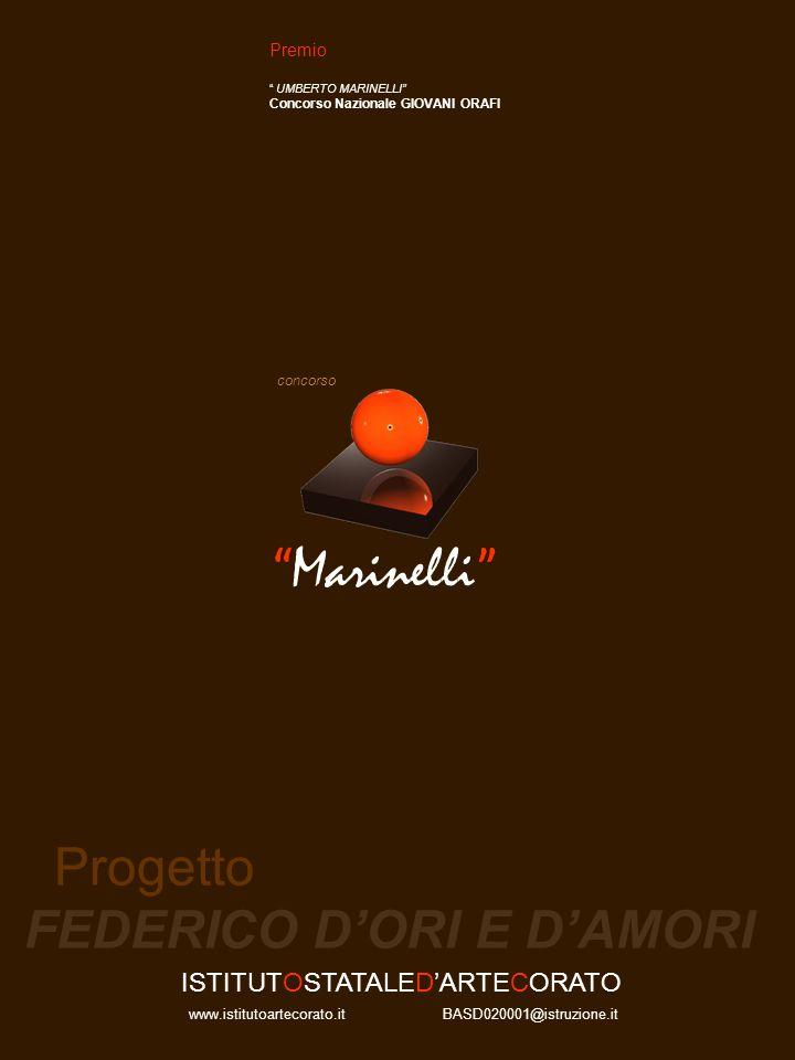 Marinelli concorso Progetto FEDERICO DORI E DAMORI Premio UMBERTO MARINELLI Concorso Nazionale GIOVANI ORAFI ISTITUTOSTATALEDARTECORATO BASD020001@istruzione.itwww.istitutoartecorato.it