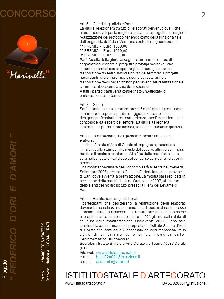 Marinelli CONCORSO Progetto FEDERICO DORI E DAMORI Premio UMBERTO MARINELLI Concorso Nazionale GIOVANI ORAFI ISTITUTOSTATALE DARTECORATO www.istitutoartecorato.it BASD020001@istruzione.it Art.