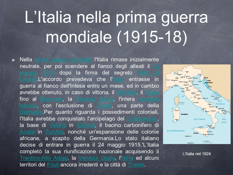LItalia nella prima guerra mondiale (1915-18) Nella prima guerra mondiale l'Italia rimase inizialmente neutrale, per poi scendere al fianco degli alle