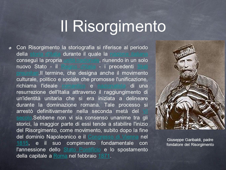 Il Risorgimento Con Risorgimento la storiografia si riferisce al periodo della storia d'Italia durante il quale la nazione italiana conseguì la propri