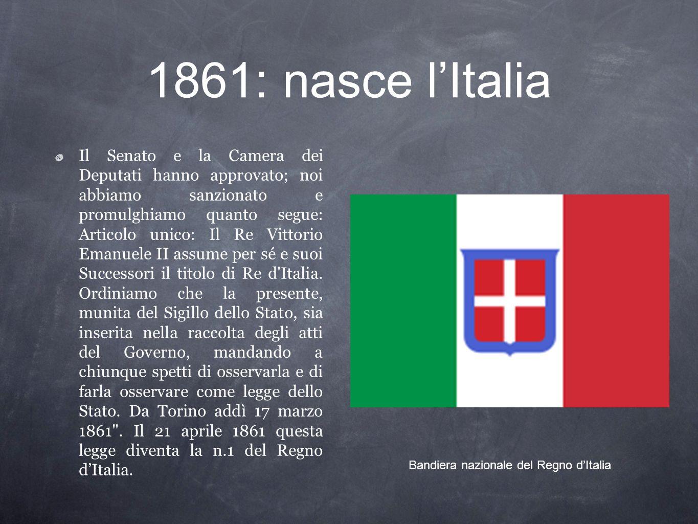 1861: nasce lItalia Il Senato e la Camera dei Deputati hanno approvato; noi abbiamo sanzionato e promulghiamo quanto segue: Articolo unico: Il Re Vitt