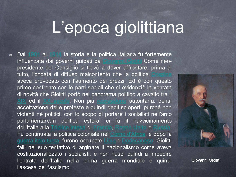 Lepoca giolittiana Dal 1901 al 1914 la storia e la politica italiana fu fortemente influenzata dai governi guidati da Giovanni Giolitti.Come neo- pres
