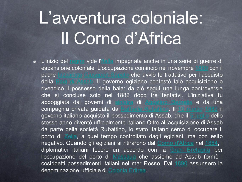 Lavventura coloniale: Il Corno dAfrica L'inizio del regno vide l'Italia impegnata anche in una serie di guerre di espansione coloniale. L'occupazione