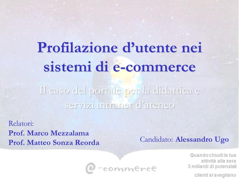 Profilazione dutente nei sistemi di e-commerce Candidato: Alessandro Ugo Relatori: Prof. Marco Mezzalama Prof. Matteo Sonza Reorda Quando chiudi la tu