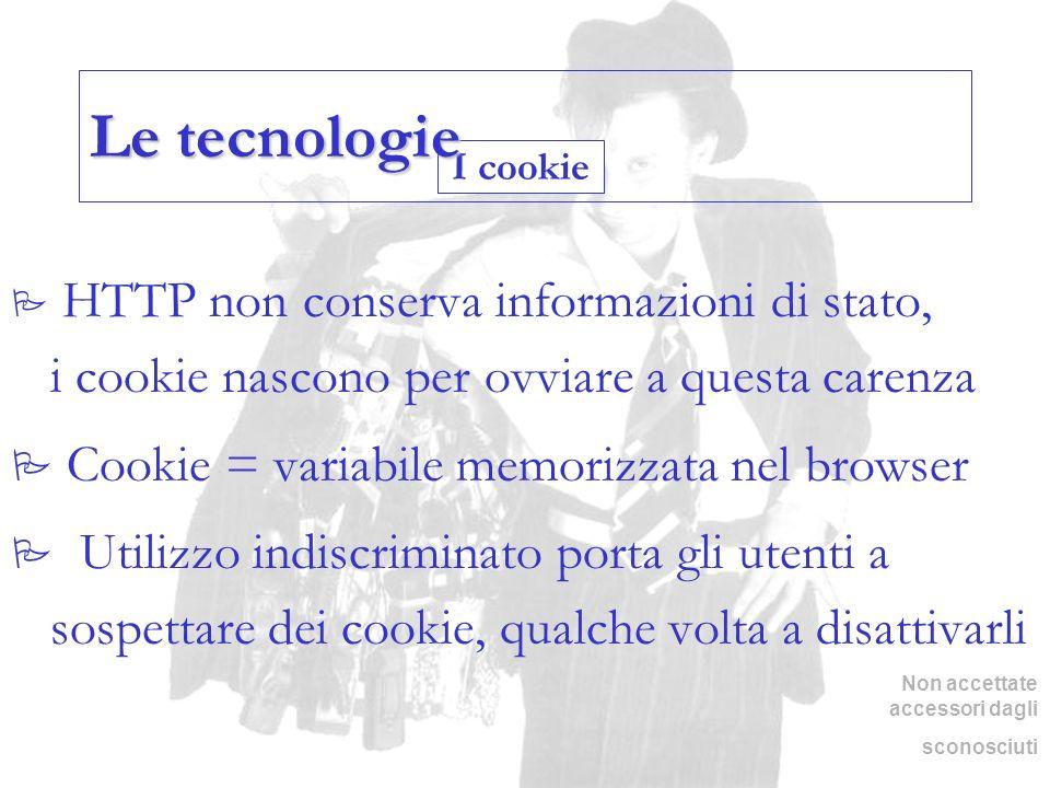 I cookie Le tecnologie HTTP non conserva informazioni di stato, i cookie nascono per ovviare a questa carenza Cookie = variabile memorizzata nel brows