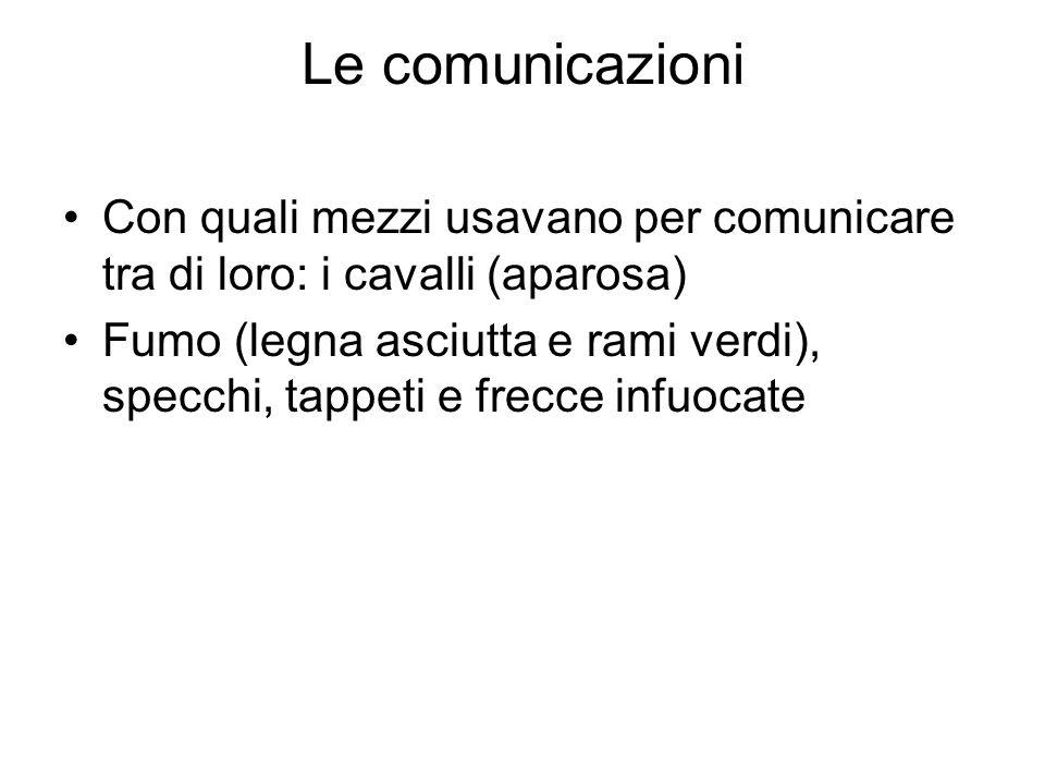 Le comunicazioni Con quali mezzi usavano per comunicare tra di loro: i cavalli (aparosa) Fumo (legna asciutta e rami verdi), specchi, tappeti e frecce