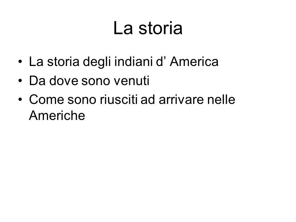 La storia La storia degli indiani d America Da dove sono venuti Come sono riusciti ad arrivare nelle Americhe