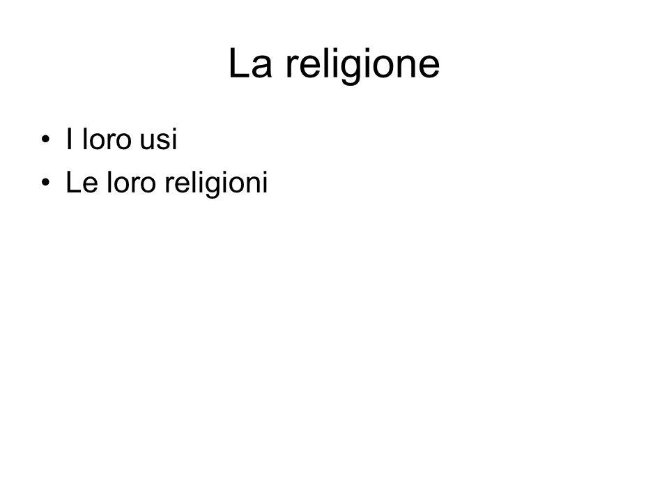 La religione I loro usi Le loro religioni
