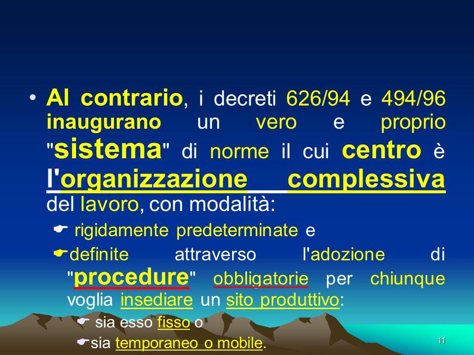 11 Al contrario, i decreti 626/94 e 494/96 inaugurano un vero e proprio