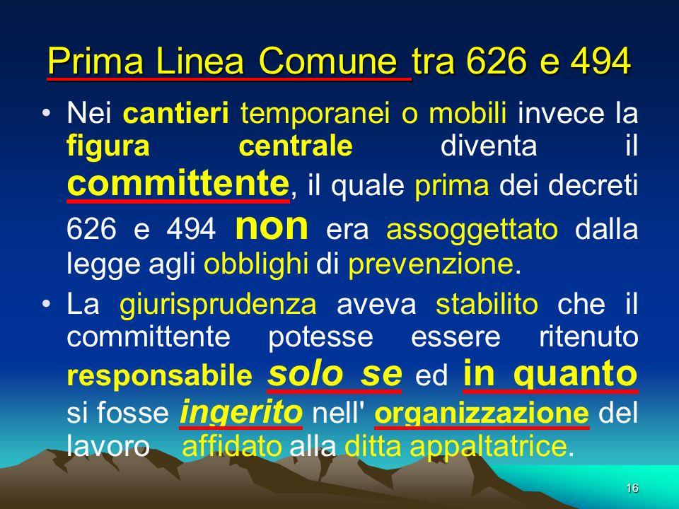 16 Nei cantieri temporanei o mobili invece la figura centrale diventa il committente, il quale prima dei decreti 626 e 494 non era assoggettato dalla
