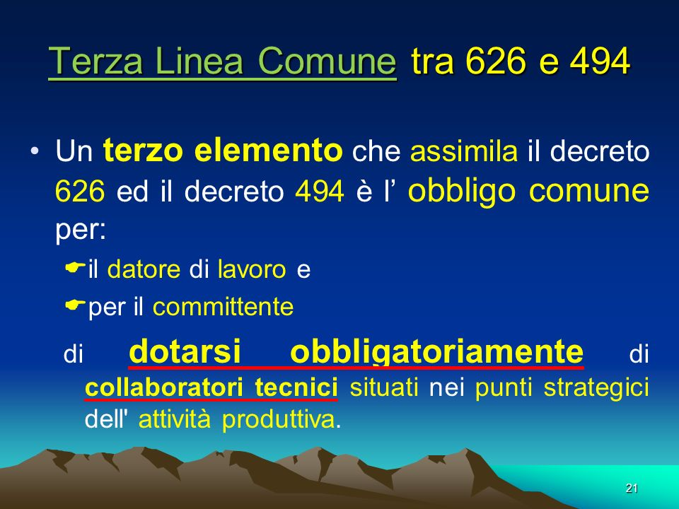 21 Un terzo elemento che assimila il decreto 626 ed il decreto 494 è l obbligo comune per: il datore di lavoro e per il committente di dotarsi obbliga