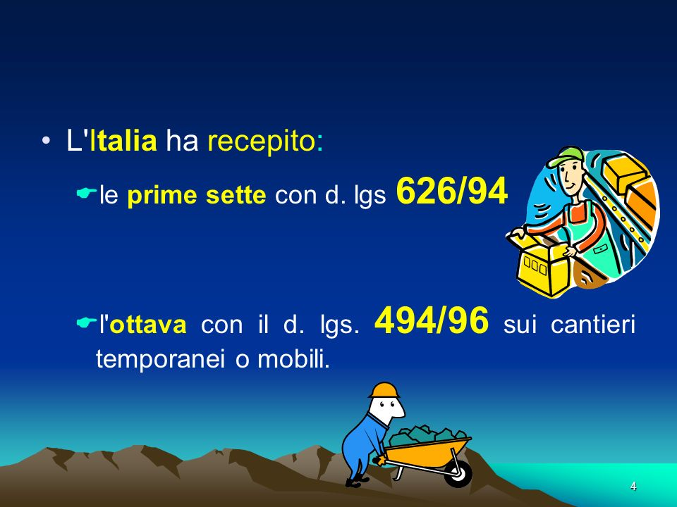 4 L'Italia ha recepito: le prime sette con d. lgs 626/94 l'ottava con il d. lgs. 494/96 sui cantieri temporanei o mobili.