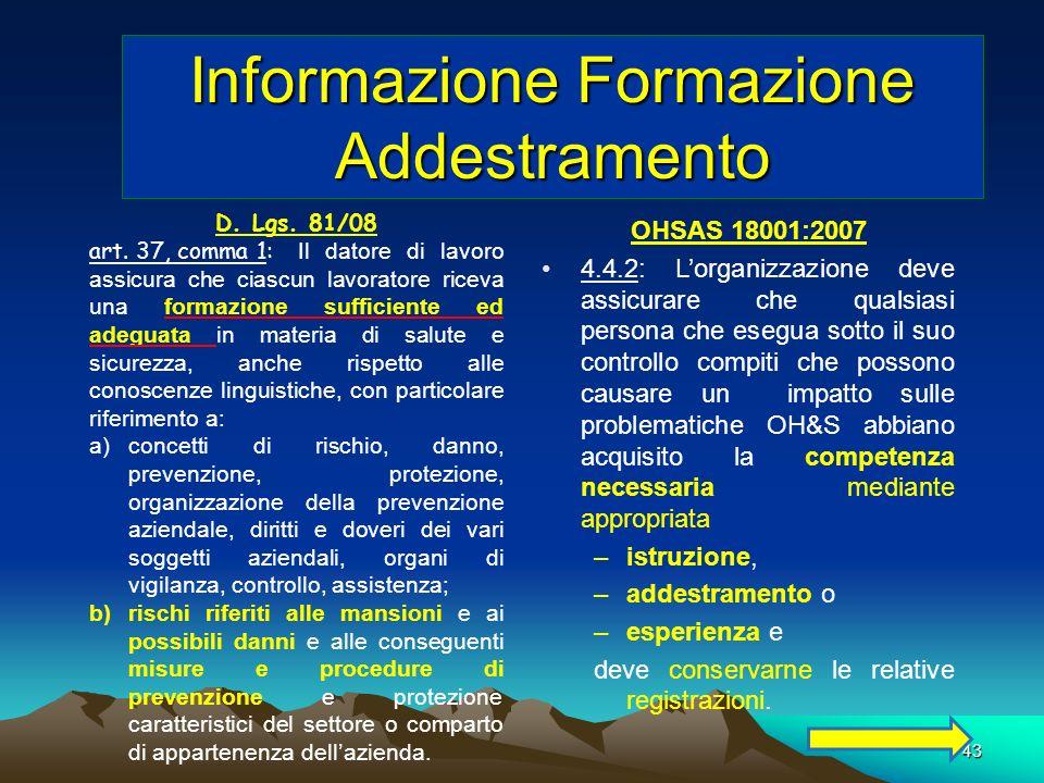 43 Informazione Formazione Addestramento D. Lgs. 81/08 art. 37, comma 1: Il datore di lavoro assicura che ciascun lavoratore riceva una formazione suf