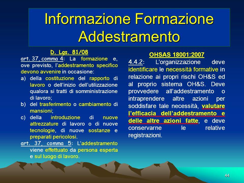 44 Informazione Formazione Addestramento D. Lgs. 81/08 art. 37, comma 4: La formazione e, ove previsto, laddestramento specifico devono avvenire in oc