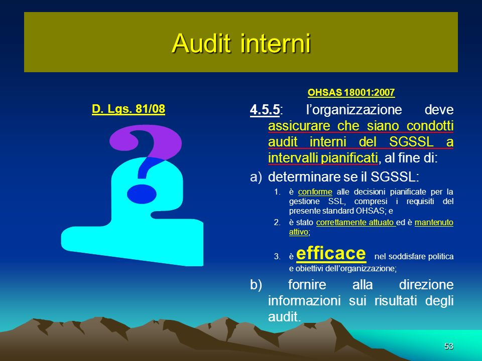 OHSAS 18001:2007 4.5.5: lorganizzazione deve assicurare che siano condotti audit interni del SGSSL a intervalli pianificati, al fine di: a) a)determin