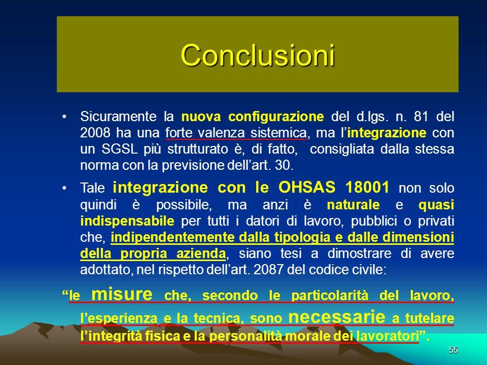 55 Conclusioni Sicuramente la nuova configurazione del d.lgs. n. 81 del 2008 ha una forte valenza sistemica, ma lintegrazione con un SGSL più struttur