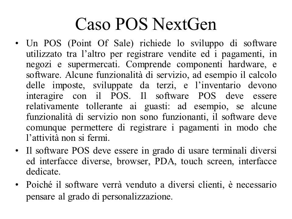 Caso POS NextGen Un POS (Point Of Sale) richiede lo sviluppo di software utilizzato tra laltro per registrare vendite ed i pagamenti, in negozi e supe