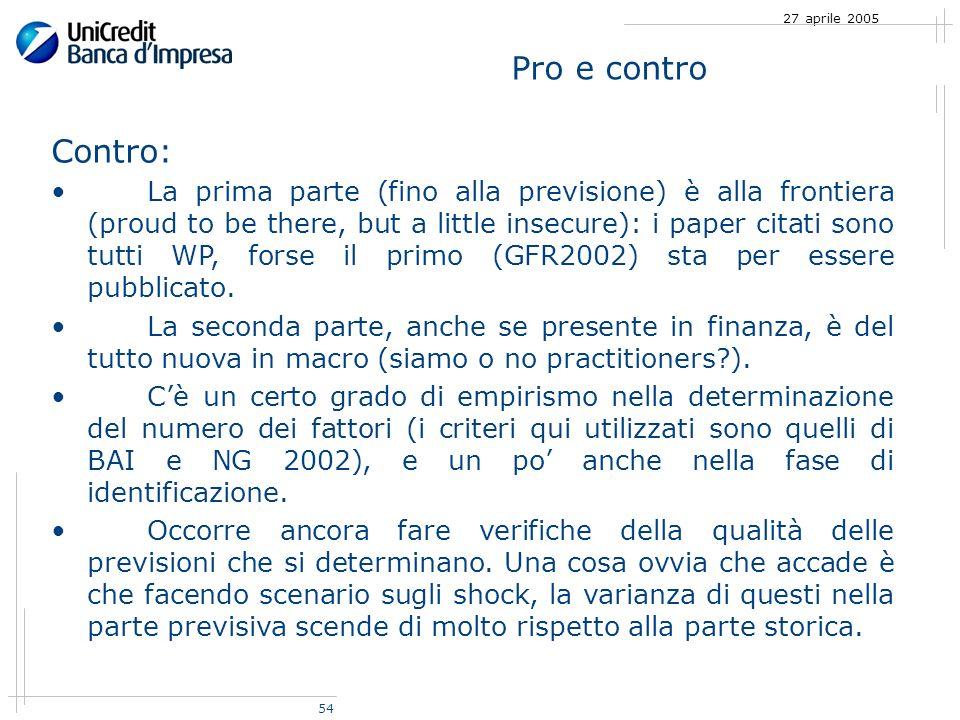 54 27 aprile 2005 Contro: La prima parte (fino alla previsione) è alla frontiera (proud to be there, but a little insecure): i paper citati sono tutti WP, forse il primo (GFR2002) sta per essere pubblicato.
