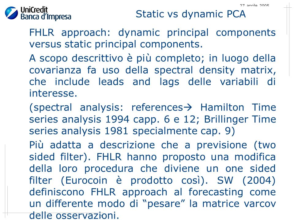 7 27 aprile 2005 Static vs dynamic PCA FHLR approach: dynamic principal components versus static principal components.