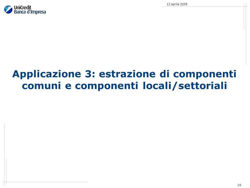 26 12 aprile 2005 Applicazione 3: estrazione di componenti comuni e componenti locali/settoriali