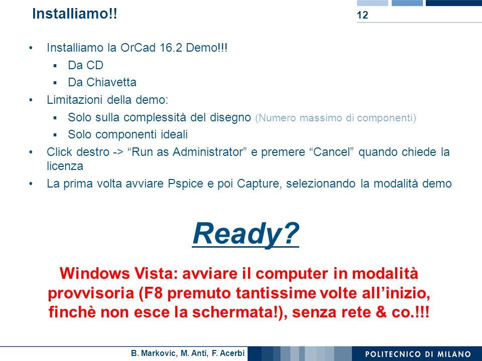 B. Markovic, M. Anti, F. Acerbi 12 Installiamo!! Installiamo la OrCad 16.2 Demo!!! Da CD Da Chiavetta Limitazioni della demo: Solo sulla complessità d