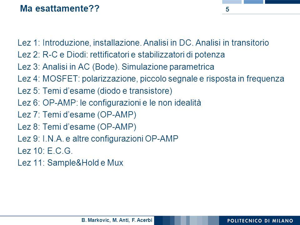 B. Markovic, M. Anti, F. Acerbi Ma esattamente?? Lez 1: Introduzione, installazione. Analisi in DC. Analisi in transitorio Lez 2: R-C e Diodi: rettifi