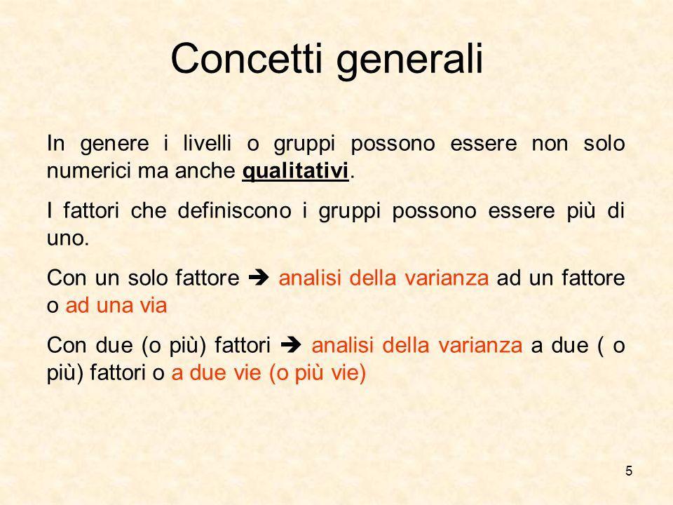 5 Concetti generali In genere i livelli o gruppi possono essere non solo numerici ma anche qualitativi. I fattori che definiscono i gruppi possono ess
