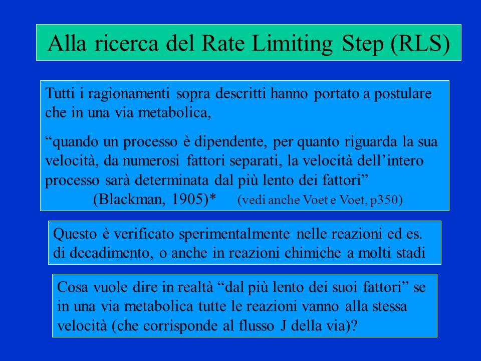 Alla ricerca del Rate Limiting Step (RLS) Tutti i ragionamenti sopra descritti hanno portato a postulare che in una via metabolica, quando un processo