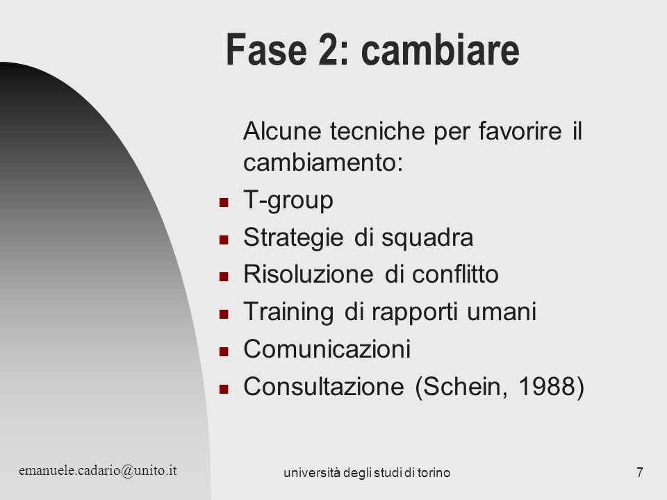 università degli studi di torino7 Fase 2: cambiare Alcune tecniche per favorire il cambiamento: T-group Strategie di squadra Risoluzione di conflitto