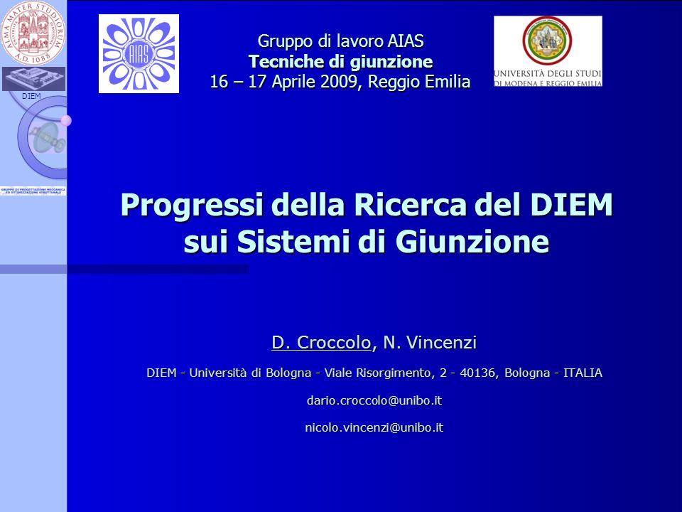 DIEM Progressi della Ricerca del DIEM sui Sistemi di Giunzione D. Croccolo, N. Vincenzi DIEM - Università di Bologna - Viale Risorgimento, 2 - 40136,
